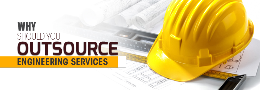 Why Should You Outsource Engineering Services?