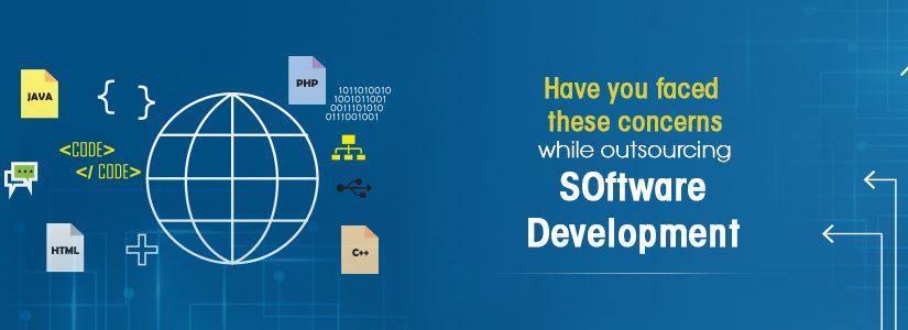 Have you faced these concerns while outsourcing Software Development?