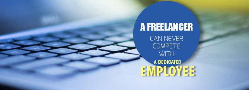 A Freelancer can never compete with a Dedicated Employee