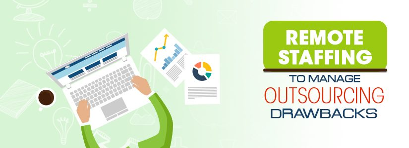 Remote Staffing to Manage Outsourcing Drawbacks