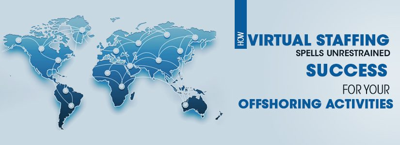 How Virtual Staffing Spells Unrestrained Success for Your Offshoring Activities