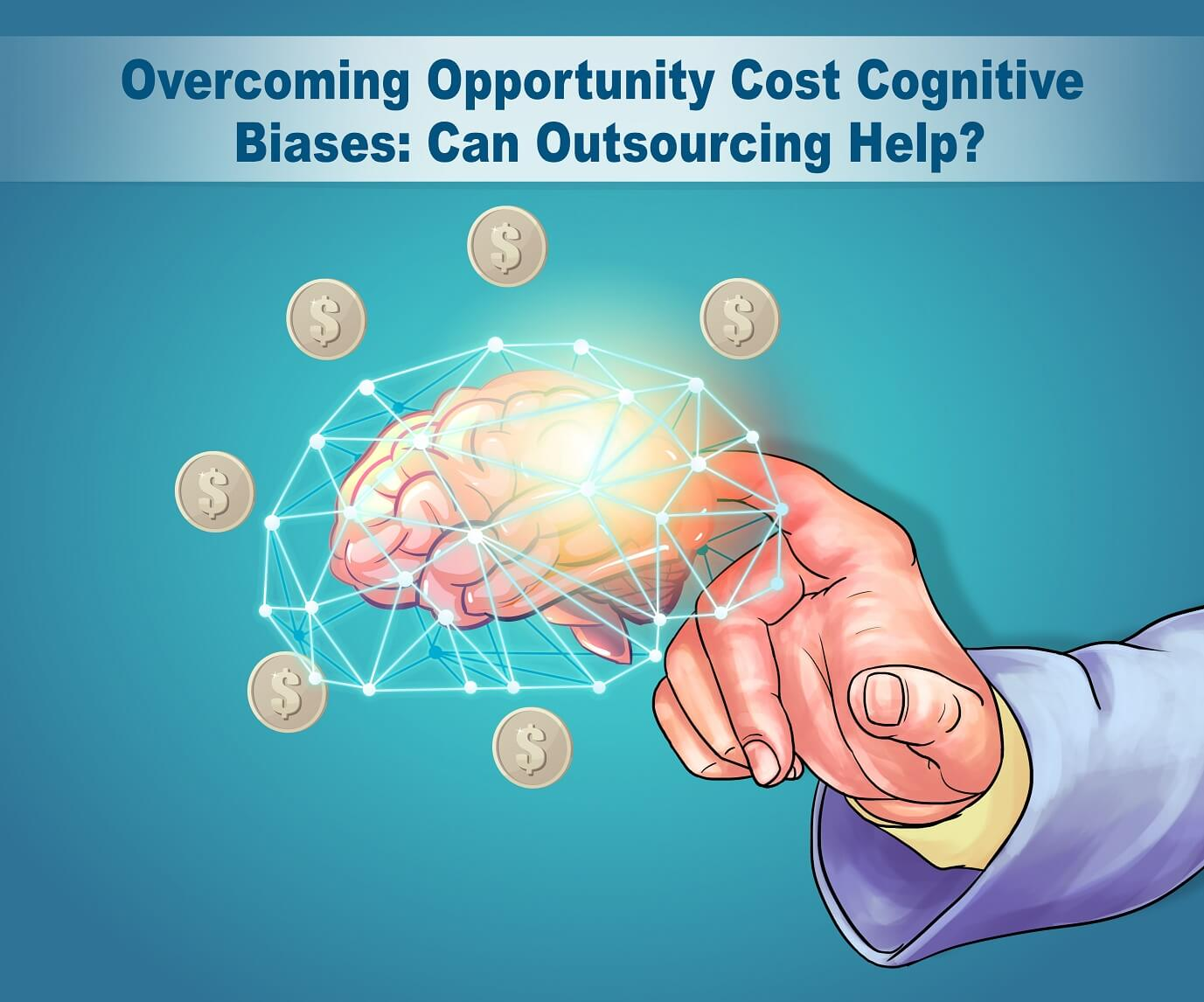 Overcoming Opportunity Cost Cognitive Biases Can Outsourcing Help